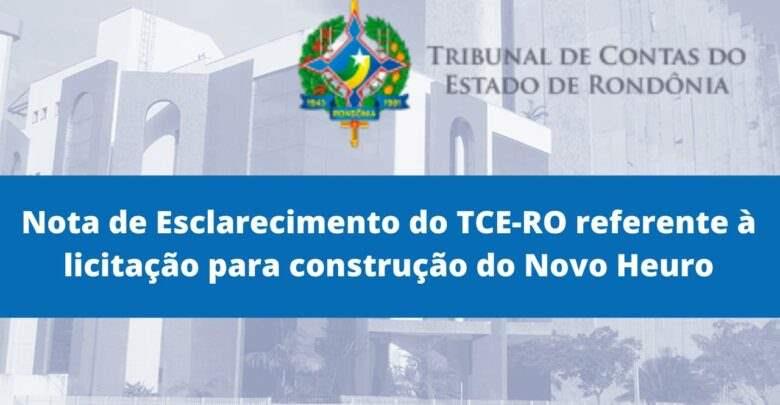 Nota de Esclarecimento do TCE-RO referente à licitação para construção do Heuro